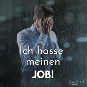 Read more about the article Hilfe, ich hasse meinen Job!